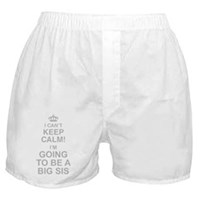I Cant Keep Calm Im Going To Be A Big Sis Boxer Sh