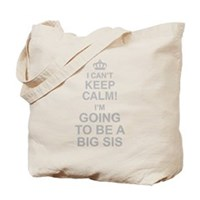 I Cant Keep Calm Im Going To Be A Big Sis Tote Bag