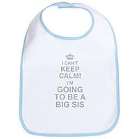 I Cant Keep Calm Im Going To Be A Big Sis Bib