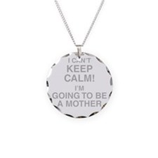 I Cant Keep Calm! Im Going To Be A Mother Necklace