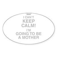 I Cant Keep Calm! Im Going To Be A Mother Sticker