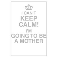 I Cant Keep Calm! Im Going To Be A Mother Posters