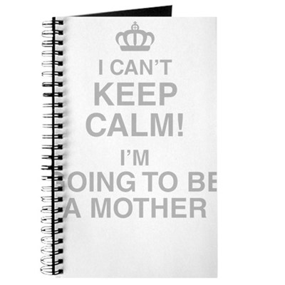 I Cant Keep Calm! Im Going To Be A Mother Journal