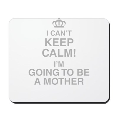 I Cant Keep Calm! Im Going To Be A Mother Mousepad