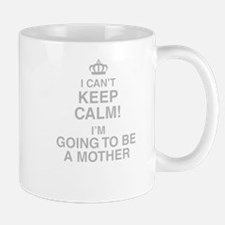 I Cant Keep Calm! Im Going To Be A Mother Mugs