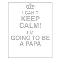 I Cant Keep Calm! Im Going To Be A Papa Posters