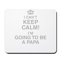 I Cant Keep Calm! Im Going To Be A Papa Mousepad