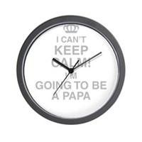 I Cant Keep Calm! Im Going To Be A Papa Wall Clock