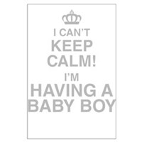 I Cant Keep Calm! Im Having A Baby Boy Posters