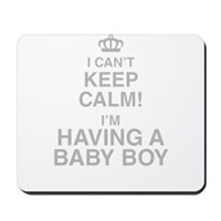 I Cant Keep Calm! Im Having A Baby Boy Mousepad