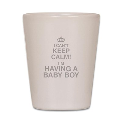 I Cant Keep Calm! Im Having A Baby Boy Shot Glass