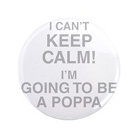 I Cant Keep Calm! Im Going To Be A Poppa Button