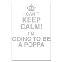 I Cant Keep Calm! Im Going To Be A Poppa Posters
