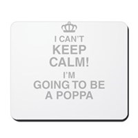 I Cant Keep Calm! Im Going To Be A Poppa Mousepad
