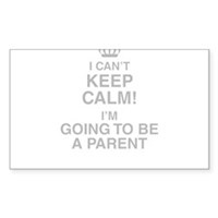 I Cant Keep Calm! Im Going To Be A Parent Sticker