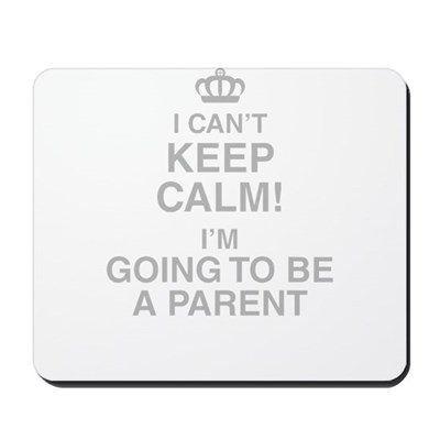 I Cant Keep Calm! Im Going To Be A Parent Mousepad