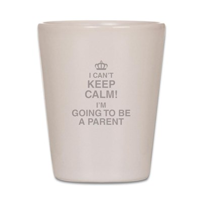 I Cant Keep Calm! Im Going To Be A Parent Shot Gla