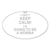 I Cant Keep Calm! Im Going To Be A Momma Sticker