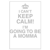 I Cant Keep Calm! Im Going To Be A Momma Posters