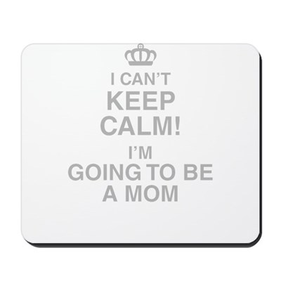I Cant Keep Calm Im Going To Be A Mom Mousepad