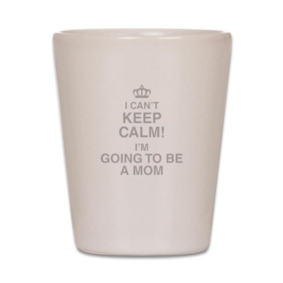 I Cant Keep Calm Im Going To Be A Mom Shot Glass