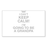 I Cant Keep Calm Im Going To Be A Grandpa Sticker