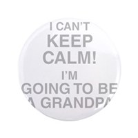 I Cant Keep Calm Im Going To Be A Grandpa Button