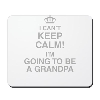 I Cant Keep Calm Im Going To Be A Grandpa Mousepad