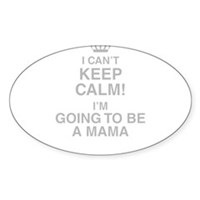 I Cant Keep Calm! Im Going To Be A Mama Sticker