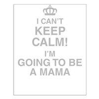 I Cant Keep Calm! Im Going To Be A Mama Posters
