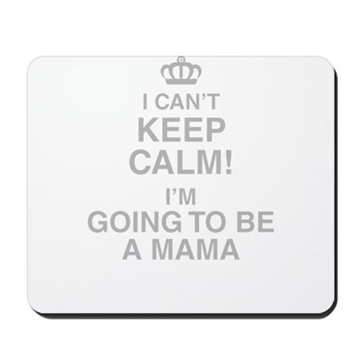 I Cant Keep Calm! Im Going To Be A Mama Mousepad