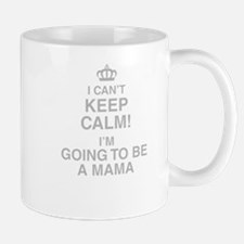 I Cant Keep Calm! Im Going To Be A Mama Mugs