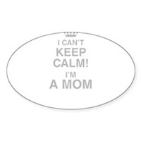 I Cant Keep Calm! Im A Mom Sticker