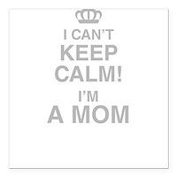 """I Cant Keep Calm! Im A Mom Square Car Magnet 3"""" x"""