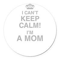 I Cant Keep Calm! Im A Mom Round Car Magnet