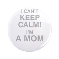 "I Cant Keep Calm! Im A Mom 3.5"" Button (100 pack)"