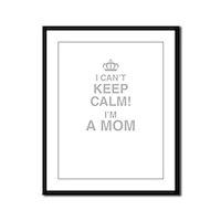 I Cant Keep Calm! Im A Mom Framed Panel Print