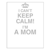 I Cant Keep Calm! Im A Mom Posters