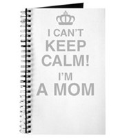 I Cant Keep Calm! Im A Mom Journal