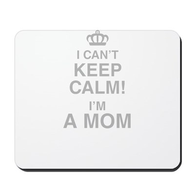 I Cant Keep Calm! Im A Mom Mousepad