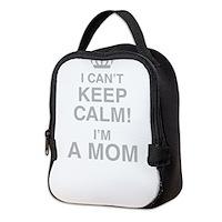 I Cant Keep Calm! Im A Mom Neoprene Lunch Bag