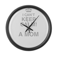 I Cant Keep Calm! Im A Mom Large Wall Clock