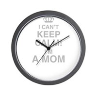I Cant Keep Calm! Im A Mom Wall Clock