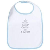 I Cant Keep Calm! Im A Mom Bib