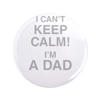 "I Cant Keep Calm! Im A Dad 3.5"" Button (100 pack)"