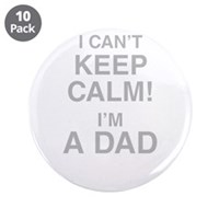 """I Cant Keep Calm! Im A Dad 3.5"""" Button (10 pack)"""
