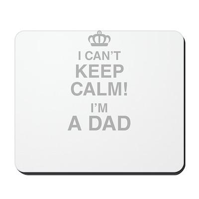 I Cant Keep Calm! Im A Dad Mousepad