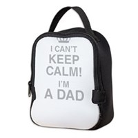 I Cant Keep Calm! Im A Dad Neoprene Lunch Bag
