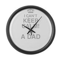 I Cant Keep Calm! Im A Dad Large Wall Clock