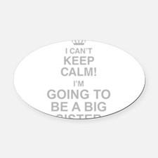 I Cant Keep Calm Im Going To Be A Big Sister Oval